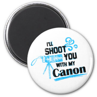 I'll Shoot You With My Canon Fridge Magnet