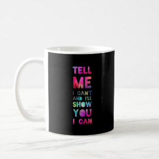 I'll Show You I Can Rainbow Coffee Mug