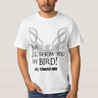 I'll show you my bird trans am t-shirt