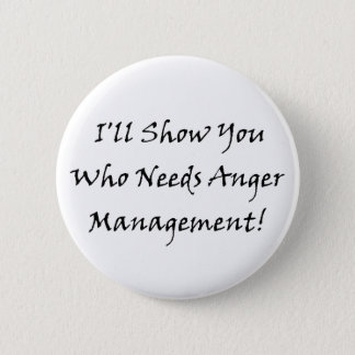 I'll Show You Who Needs Anger Management! Button