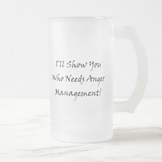 I'll Show You Who Needs Anger Management! Mugs