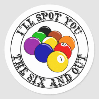 I'll Spot You The Six And Out Classic Round Sticker