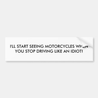 I'LL START SEEING MOTORCYCLES WHEN YOU STOP DRI... BUMPER STICKER