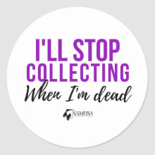 I'll Stop Collecting When I'm Dead Sticker