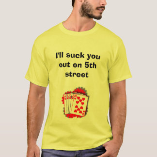 I'll suck you out on 5th street T-Shirt