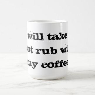 I'll take a foot rub with my coffee coffee mug