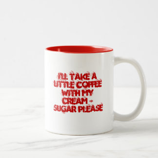 I'll take a little coffee with my cream & sugar Two-Tone coffee mug