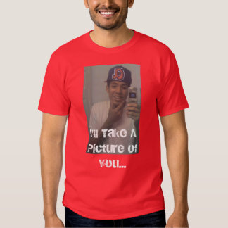 I'll Take A Picture of You... T-shirt