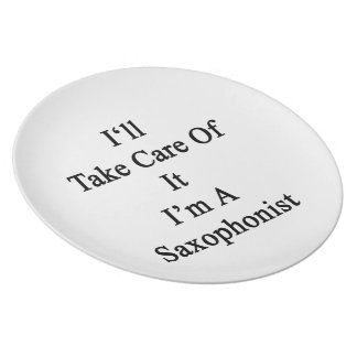 I'll Take Care Of It I'm A Saxophonist Party Plate