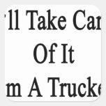 I'll Take Care Of It I'm A Trucker Sticker