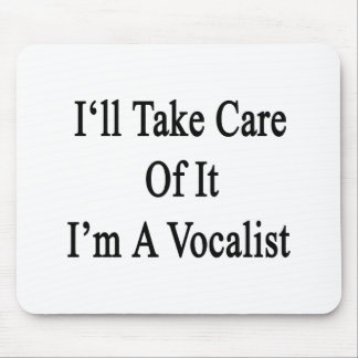 I'll Take Care Of It I'm A Vocalist Mousepad