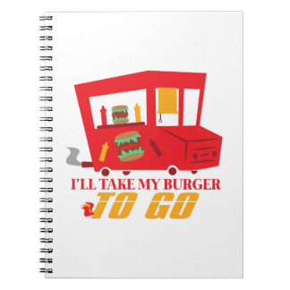 I'll Take My Burger To Go Spiral Notebook