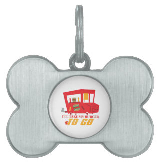 I'll Take My Burger To Go Pet Tags