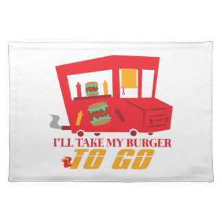 I'll Take My Burger To Go Cloth Placemat