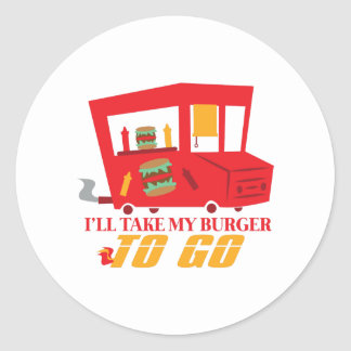 I'll Take My Burger To Go Classic Round Sticker