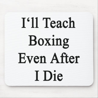 I'll Teach Boxing Even After I Die Mouse Pad