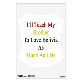 I'll Teach My Brother To Love Bolivia As Much As I Room Graphic