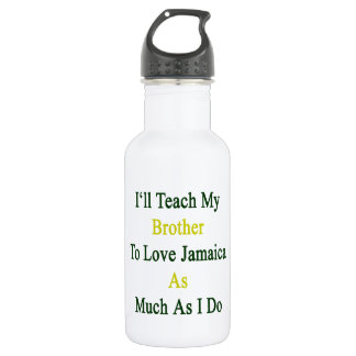 I'll Teach My Brother To Love Jamaica As Much As I 18oz Water Bottle