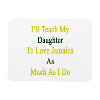I'll Teach My Daugher To Love Jamaica As Much As I Flexible Magnets