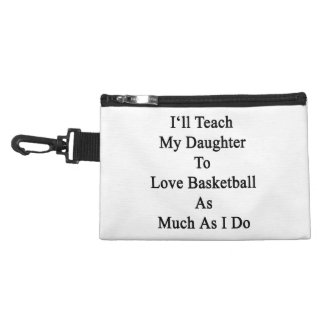 I'll Teach My Daughter To Love Basketball As Much Accessories Bags