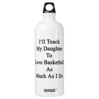 I'll Teach My Daughter To Love Basketball As Much SIGG Traveler 1.0L Water Bottle