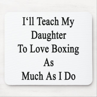 I'll Teach My Daughter To Love Boxing As Much As I Mouse Pad