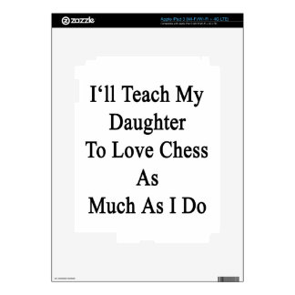 I'll Teach My Daughter To Love Chess As Much As I Skins For iPad 3