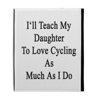 I'll Teach My Daughter To Love Cycling As Much As iPad Folio Cases