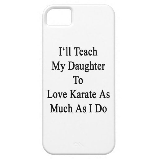I'll Teach My Daughter To Love Karate As Much As I iPhone 5 Cases