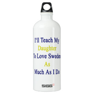 I'll Teach My Daughter To Love Sweden As Much As I SIGG Traveler 1.0L Water Bottle
