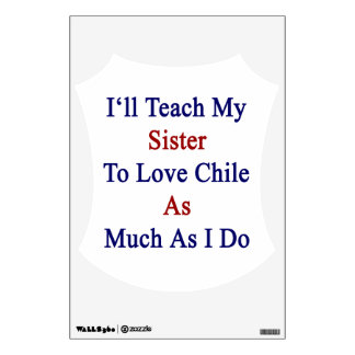 I'll Teach My Sister To Love Chile As Much As I Do Wall Stickers