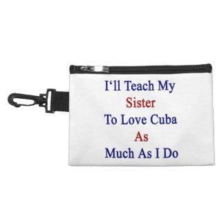 I'll Teach My Sister To Love Cuba As Much As I Do. Accessory Bag