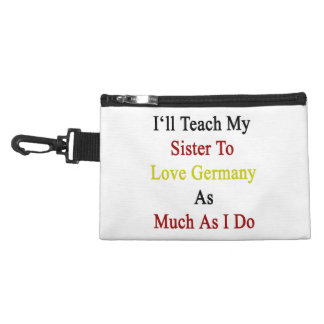 I'll Teach My Sister To Love Germany As Much As I Accessory Bags