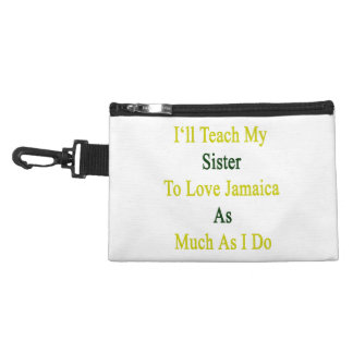 I'll Teach My Sister To Love Jamaica As Much As I Accessory Bags