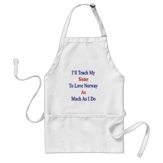 I'll Teach My Sister To Love Norway As Much As I D Adult Apron
