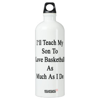 I'll Teach My Son To Love Basketball As Much As I SIGG Traveler 1.0L Water Bottle