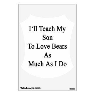 I'll Teach My Son To Love Bears As Much As I Do Wall Decor