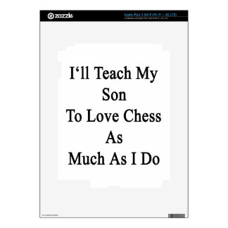 I'll Teach My Son To Love Chess As Much As I Do iPad 3 Decals