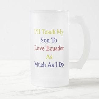 I'll Teach My Son To Love Ecuador As Much As I Do. Coffee Mugs