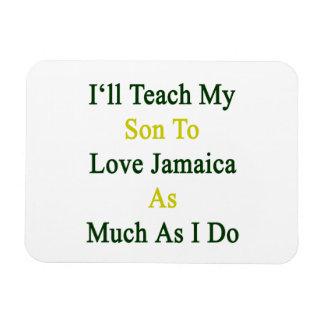 I'll Teach My Son To Love Jamaica As Much As I Do. Magnet