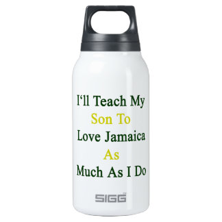 I'll Teach My Son To Love Jamaica As Much As I Do. 10 Oz Insulated SIGG Thermos Water Bottle