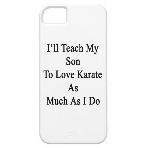 I'll Teach My Son To Love Karate As Much As I Do iPhone 5 Case