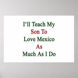 I'll Teach My Son To Love Mexico As Much As I Do Print