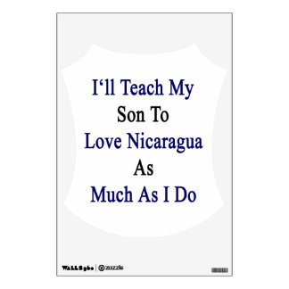 I'll Teach My Son To Love Nicaragua As Much As I D Wall Stickers