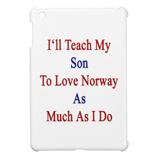 I'll Teach My Son To Love Norway As Much As I Do iPad Mini Case
