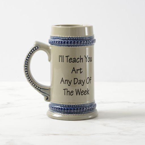 I'll Teach You Art Any Day Of The Week 18 Oz Beer Stein