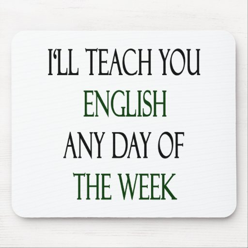 I'll Teach You English Any Day Of The Week Mouse Pads