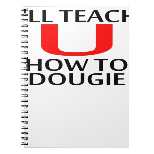 I'LL TEACH YOU HOW TO DOUGIE T-Shirts K.png Spiral Note Books