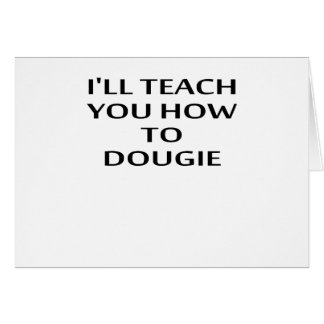 I'LL TEACH YOU HOW TO DOUGIE T-Shirts.png Card