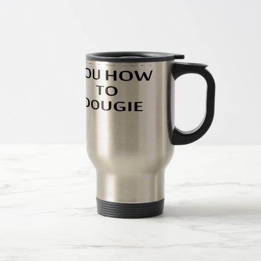 I'LL TEACH YOU HOW TO DOUGIE T-Shirts.png Mugs